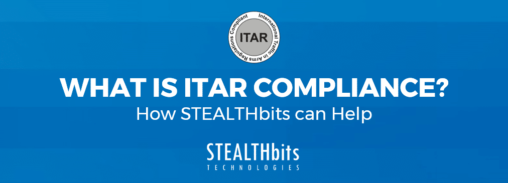 What is ITAR Compliance? How STEALTHbits can Help