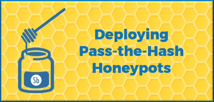 Deploying Pass the Hash Honeypots