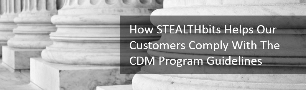 How STEALTHbits Helps Our Customers Comply With The CDM Program Guidelines