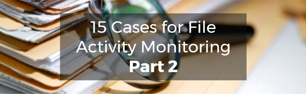 15 Cases for File Activity Monitoring Part 2