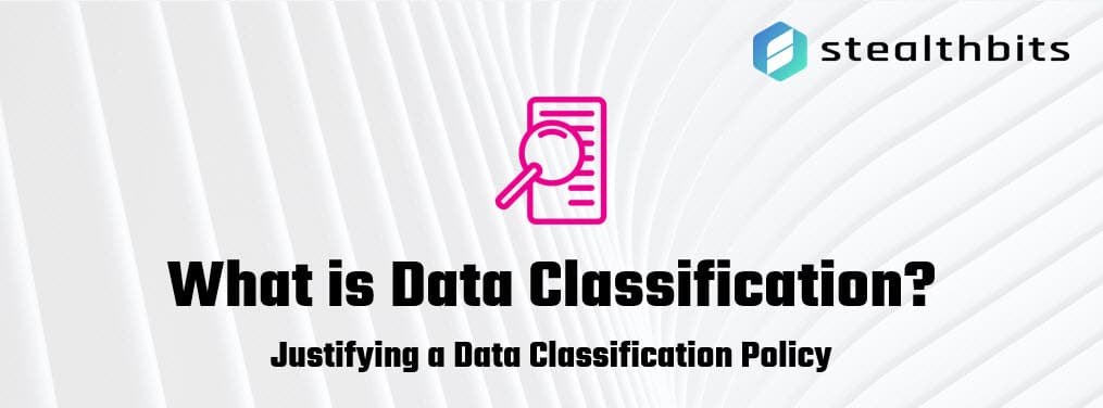 What is Data Classification - Justifying a Data Classification Policy? Justifying a Data Classification Policy