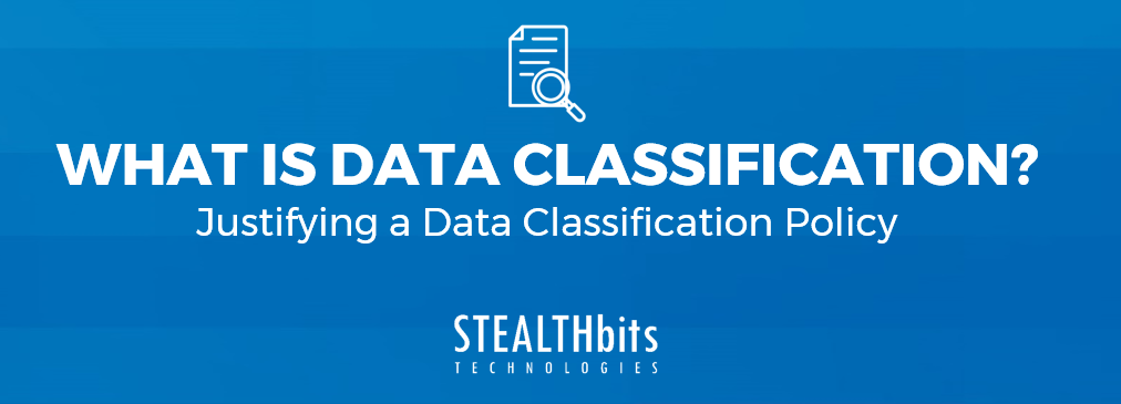 What is Data Classification - Justifying a Data Classification Policy