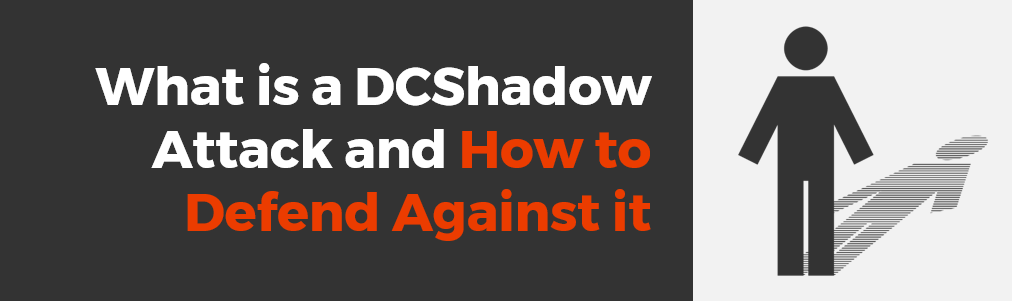 What is a DCShadow Attack and How to Defend Against it