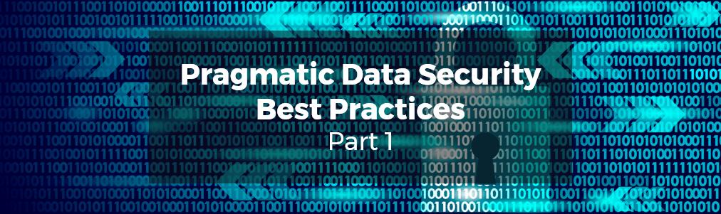 Pragmatic Data Security Best Practices