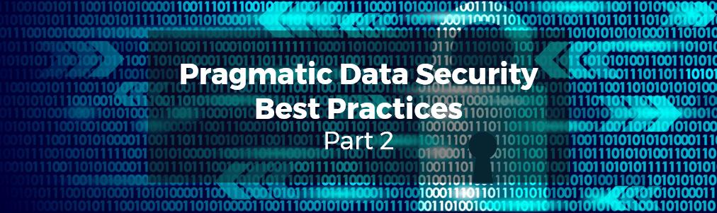 Pragmatic Data Security Blog Best Practices Part 2