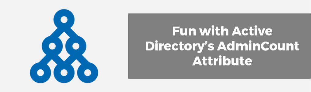 Fun with Active Directory's AdminCount Attribute