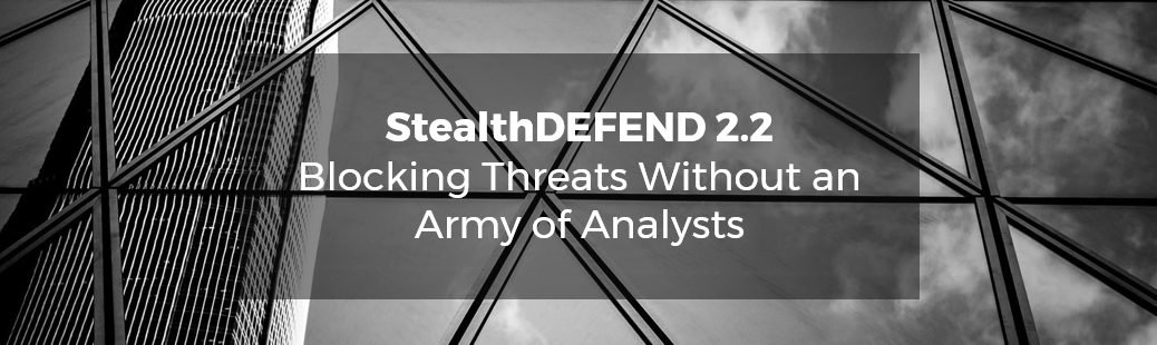 StealthDEFEND 2.2 Blocking Threats Without an Army of Analysts