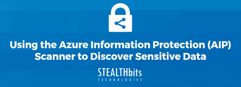 Using the Azure Information Protection (AIP) Scanner to Discover Sensitive Data