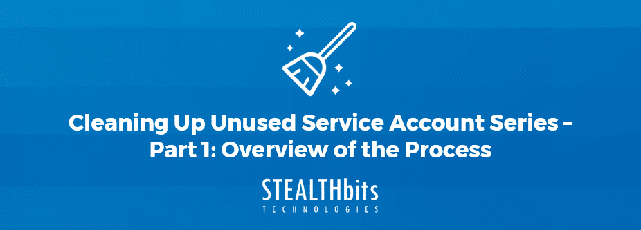 Cleaning Up Unused Service Account Series – Part 1: Overview of the Process