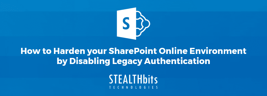 How to Harden your SharePoint Online Environment by Disabling Legacy Authentication