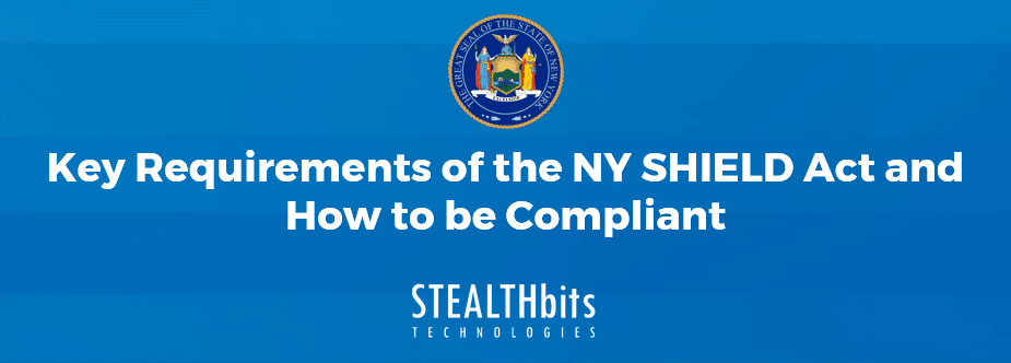 Key Requirements of the NY SHIELD Act and How to be Compliant