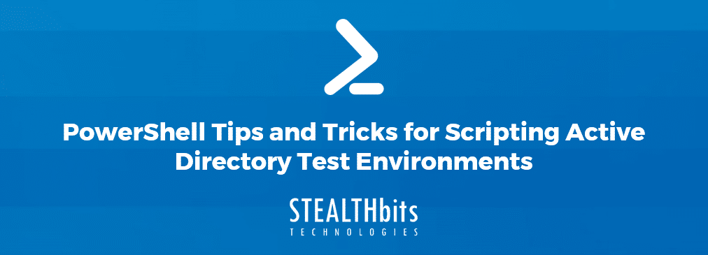 PowerShell Tips and Tricks for Scripting Active Directory Test Environments