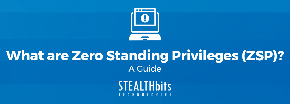 What are Zero Standing Privileges (ZSP)?