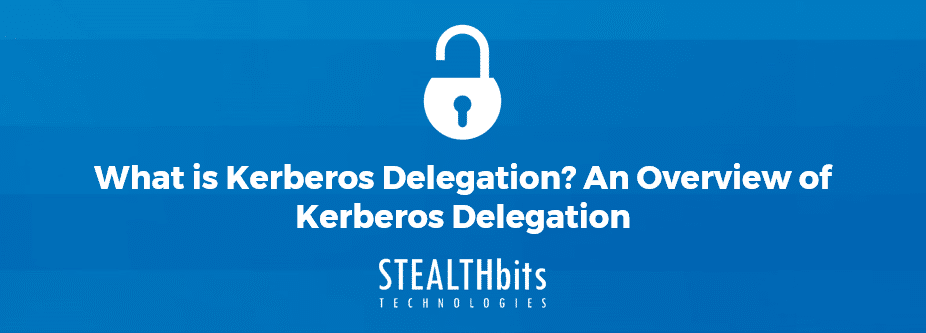 What is Kerberos Delegation? An Overview of Kerberos Delegation