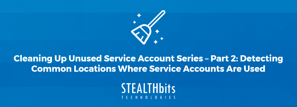 Cleaning Up Unused Service Accounts – Part 2: Detecting Common Locations Where Service Accounts Are Used