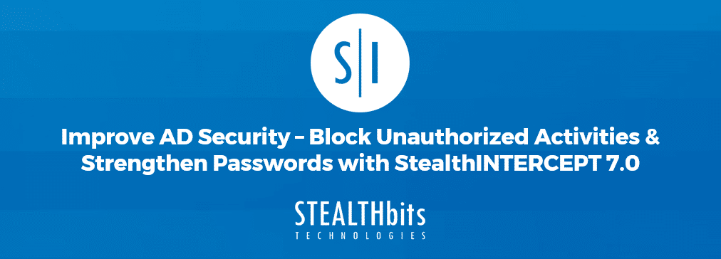 Improve AD Security – Block Unauthorized Activities & Strengthen Passwords with StealthINTERCEPT 7.0