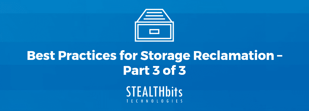 Best Practices for Storage Reclamation – Part 3 of 3