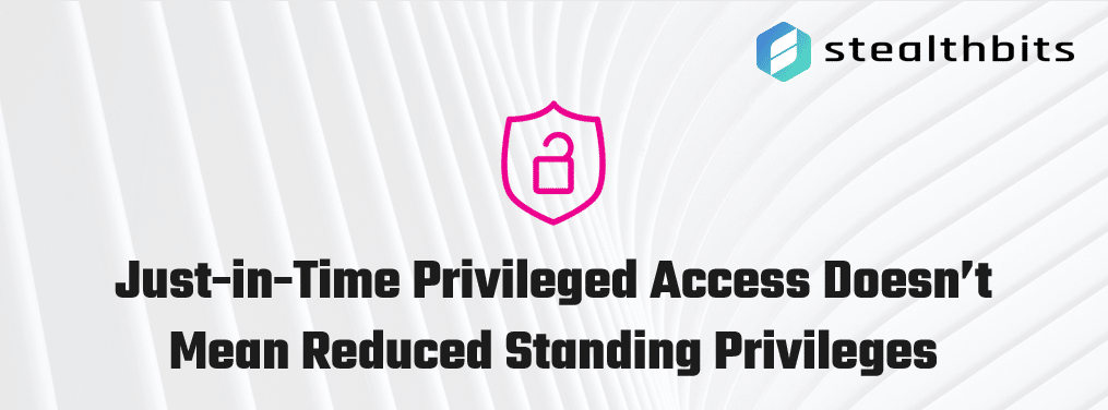 Just-in-Time Privileged Access Doesn't Mean Reduced Standing Privileges