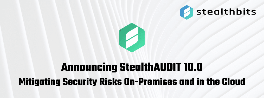 Announcing StealthAUDIT 10.0 Mitigating Security Risks On-Premises and in the Cloud