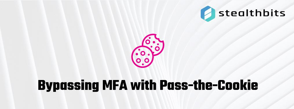 Bypassing MFA with Pass-the-Cookie