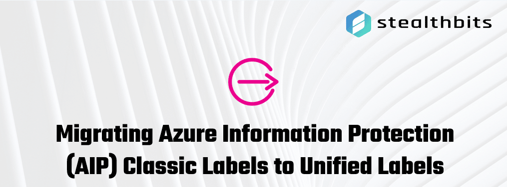 Migrating Azure Information Protection (AIP) Classic Labels to Unified Labels