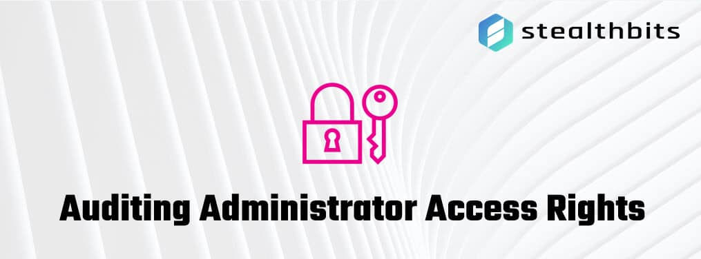 Auditing Administrator Access Rights