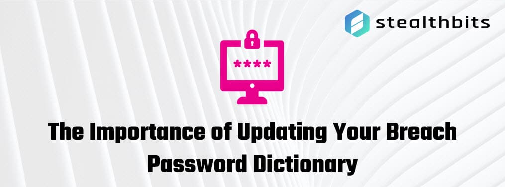The Importance of Updating Your Breach Password Dictionary