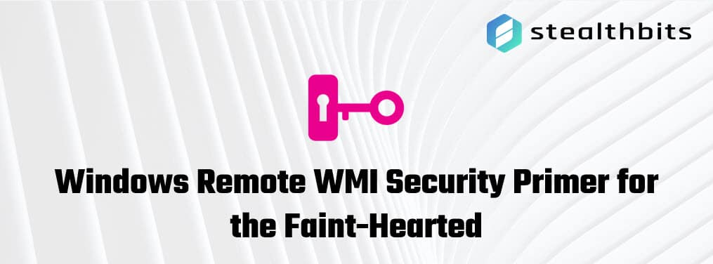 Windows Remote WMI Security Primer for the Faint-Hearted