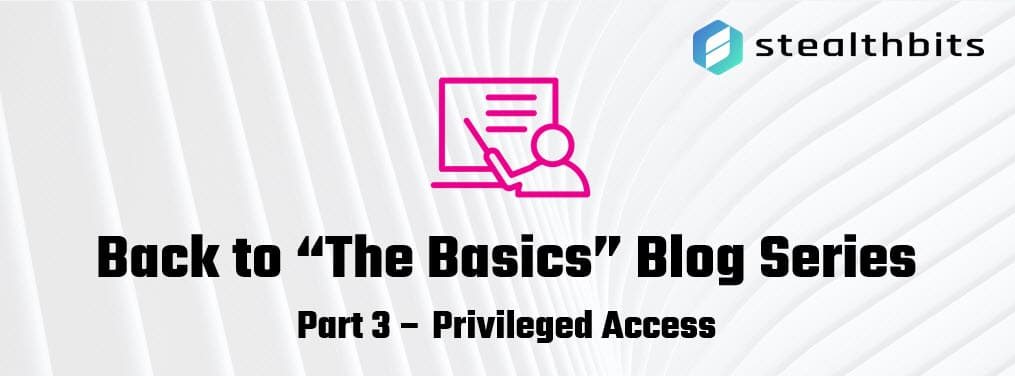 Back to The Basics Blog Series - Part 3 Privileged Access