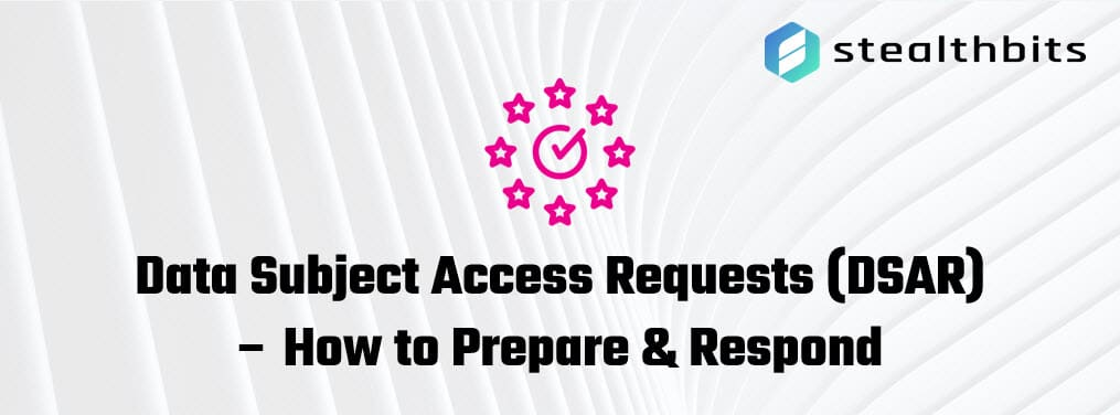 Data Subject Access Requests (DSAR) – How to Prepare & Respond
