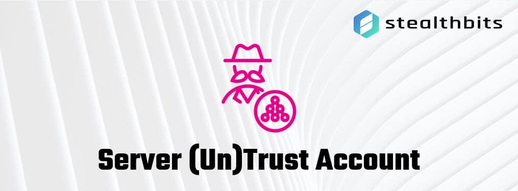 Server (Un)Trust Account
